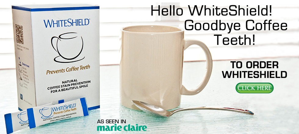 Have your coffee and white teeth too To order WhiteShield click here